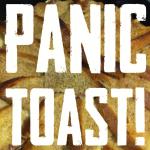Panic Toast!